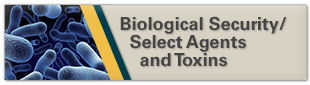 Biological Security / Select Agents and Toxins